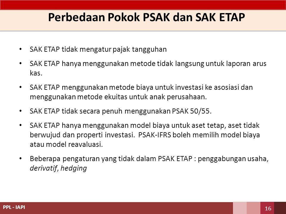 Perbedaan Pokok PSAK dan SAK ETAP SAK ETAP tidak mengatur pajak tangguhan SAK ETAP hanya menggunakan metode tidak langsung untuk laporan arus kas. SAK
