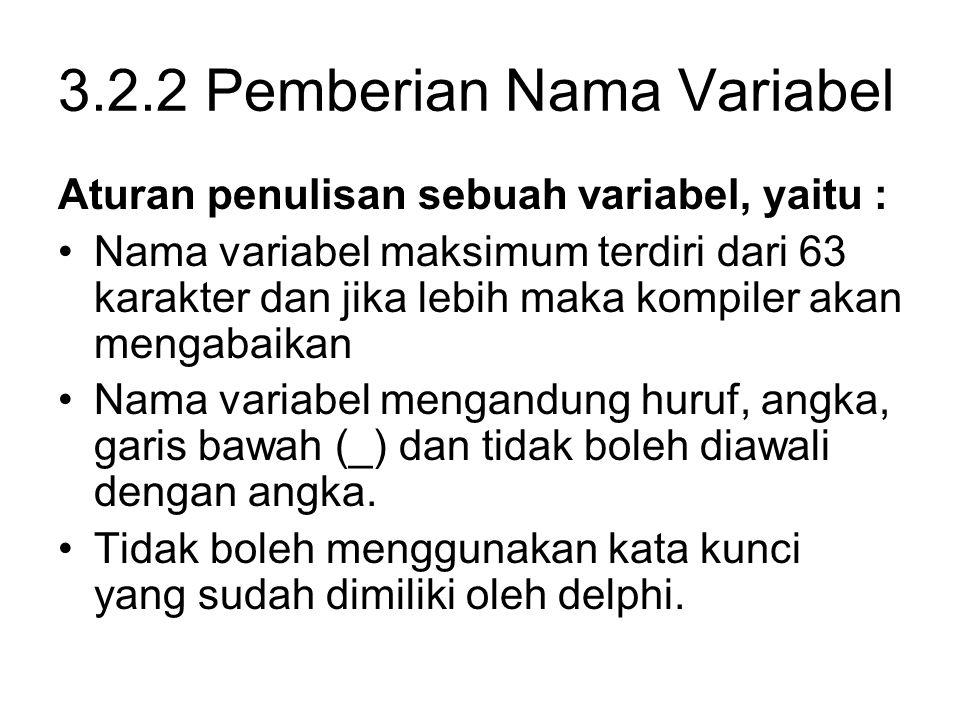 3.2.2 Pemberian Nama Variabel Aturan penulisan sebuah variabel, yaitu : Nama variabel maksimum terdiri dari 63 karakter dan jika lebih maka kompiler a