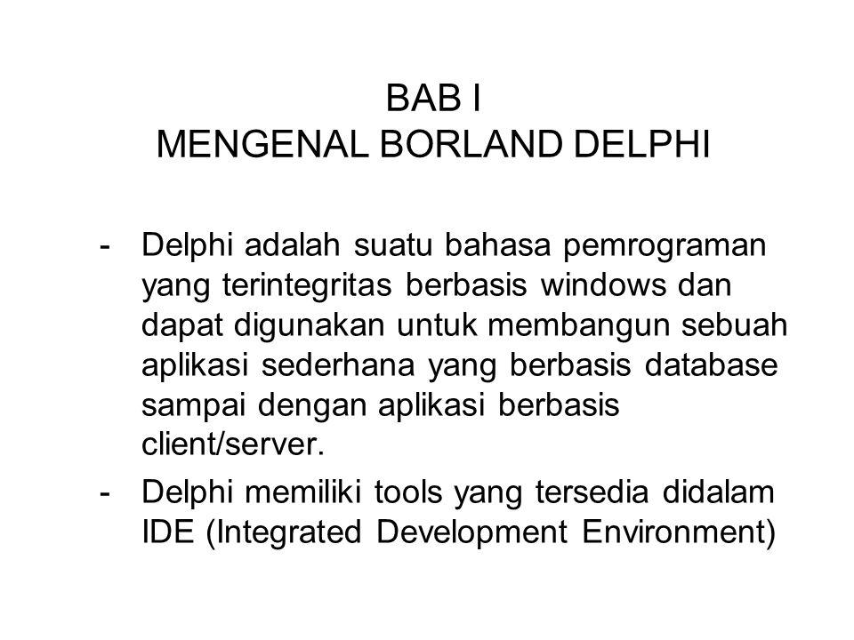 BAB I MENGENAL BORLAND DELPHI -Delphi adalah suatu bahasa pemrograman yang terintegritas berbasis windows dan dapat digunakan untuk membangun sebuah a