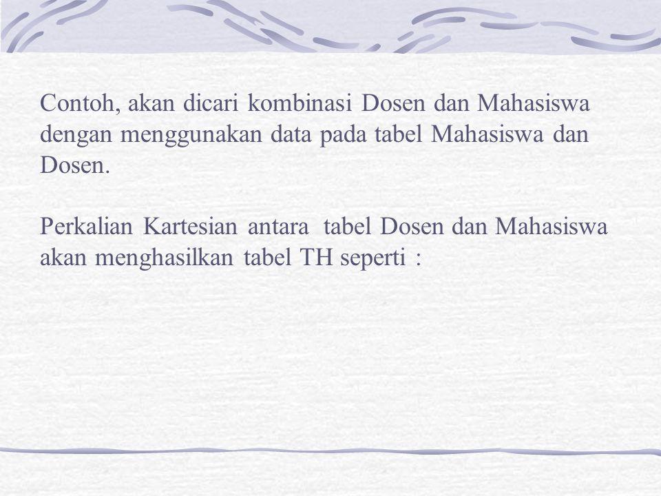 Contoh, akan dicari kombinasi Dosen dan Mahasiswa dengan menggunakan data pada tabel Mahasiswa dan Dosen.