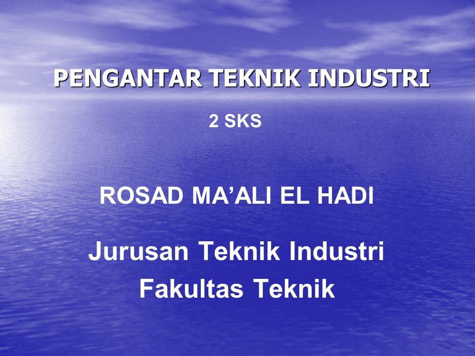 PENGANTAR TEKNIK INDUSTRI ROSAD MA'ALI EL HADI Jurusan Teknik Industri Fakultas Teknik 2 SKS