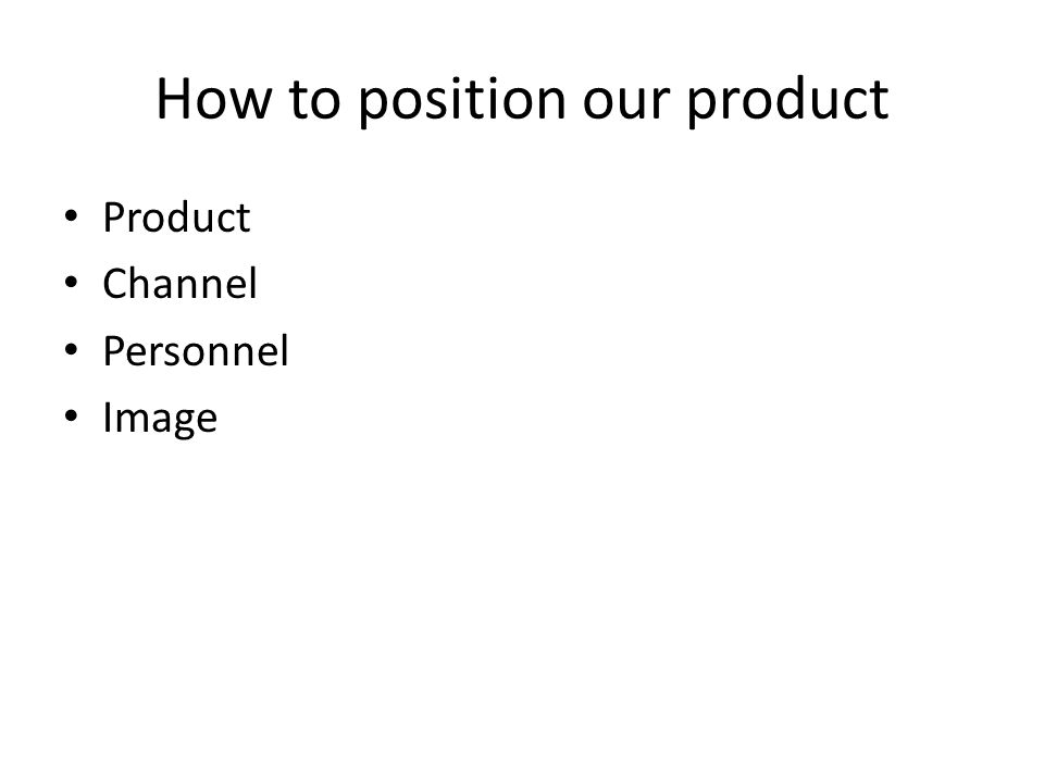 How to position our product Product Channel Personnel Image