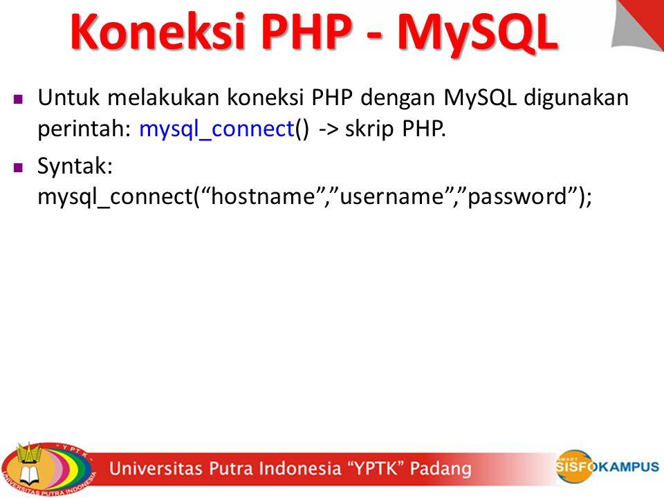 """Koneksi PHP - MySQL Untuk melakukan koneksi PHP dengan MySQL digunakan perintah: mysql_connect() -> skrip PHP. Syntak: mysql_connect(""""hostname"""",""""usern"""