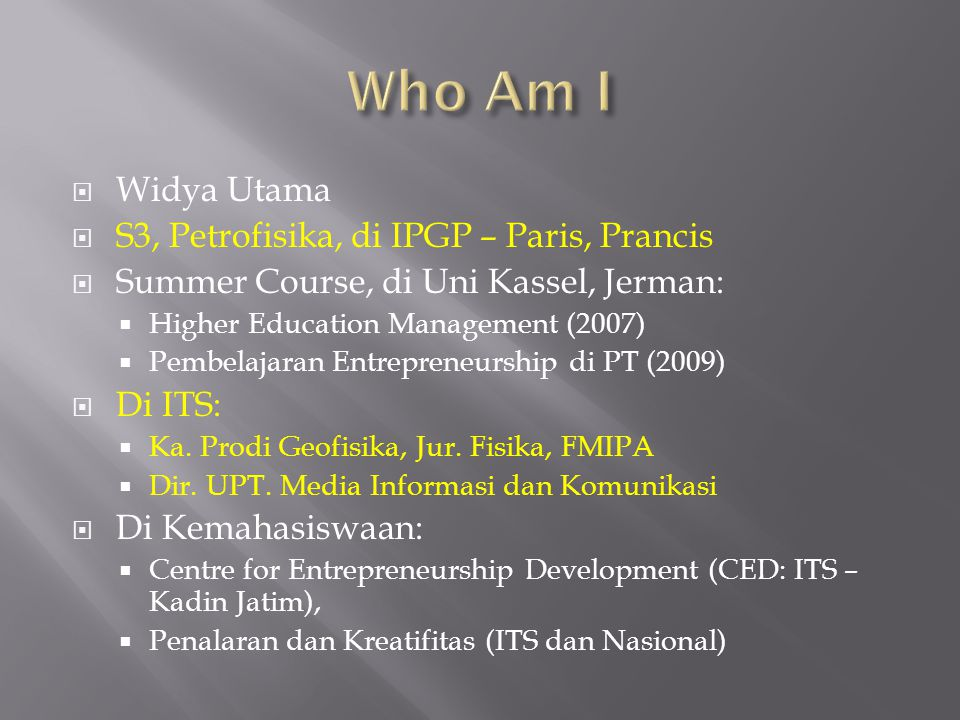  Widya Utama  S3, Petrofisika, di IPGP – Paris, Prancis  Summer Course, di Uni Kassel, Jerman:  Higher Education Management (2007)  Pembelajaran
