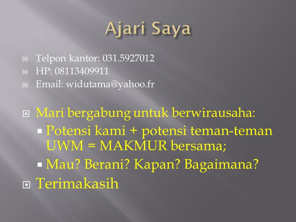  Telpon kantor: 031.5927012  HP: 08113409911  Email: widutama@yahoo.fr  Mari bergabung untuk berwirausaha:  Potensi kami + potensi teman-teman UW