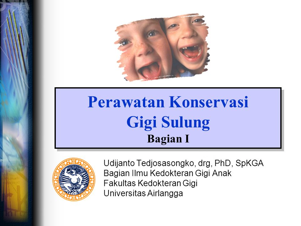 Perawatan Konservasi Gigi Sulung Bagian I Udijanto Tedjosasongko, drg, PhD, SpKGA Bagian Ilmu Kedokteran Gigi Anak Fakultas Kedokteran Gigi Universita