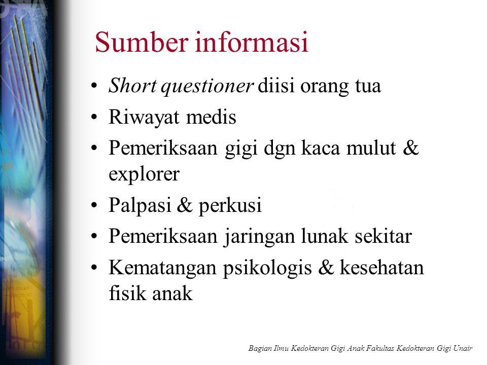 Sumber informasi Short questioner diisi orang tua Riwayat medis Pemeriksaan gigi dgn kaca mulut & explorer Palpasi & perkusi Pemeriksaan jaringan luna