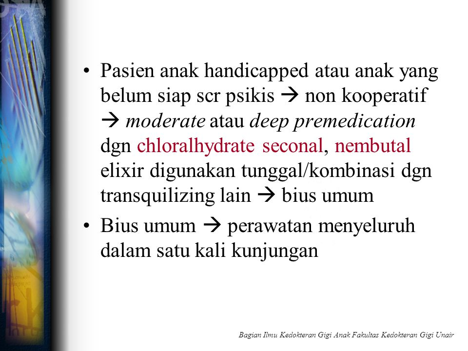 Pasien anak handicapped atau anak yang belum siap scr psikis  non kooperatif  moderate atau deep premedication dgn chloralhydrate seconal, nembutal