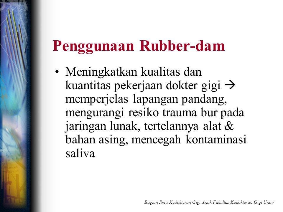 Penggunaan Rubber-dam Meningkatkan kualitas dan kuantitas pekerjaan dokter gigi  memperjelas lapangan pandang, mengurangi resiko trauma bur pada jari