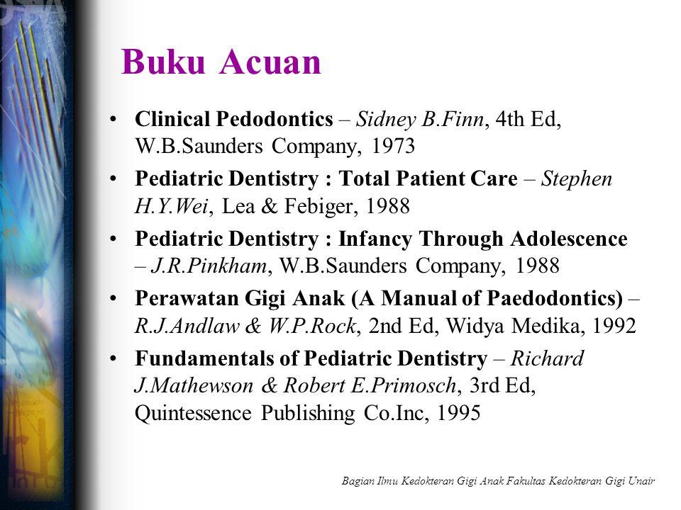 Buku Acuan Clinical Pedodontics – Sidney B.Finn, 4th Ed, W.B.Saunders Company, 1973 Pediatric Dentistry : Total Patient Care – Stephen H.Y.Wei, Lea &