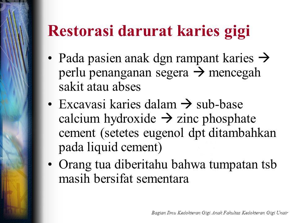 Restorasi darurat karies gigi Pada pasien anak dgn rampant karies  perlu penanganan segera  mencegah sakit atau abses Excavasi karies dalam  sub-ba