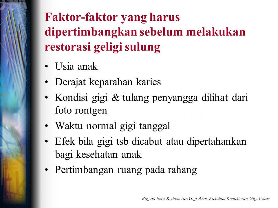 Faktor-faktor yang harus dipertimbangkan sebelum melakukan restorasi geligi sulung Usia anak Derajat keparahan karies Kondisi gigi & tulang penyangga