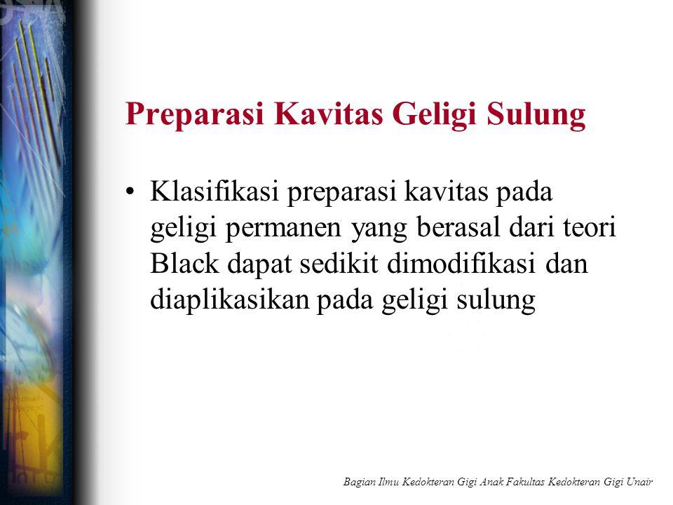 Preparasi Kavitas Geligi Sulung Klasifikasi preparasi kavitas pada geligi permanen yang berasal dari teori Black dapat sedikit dimodifikasi dan diapli