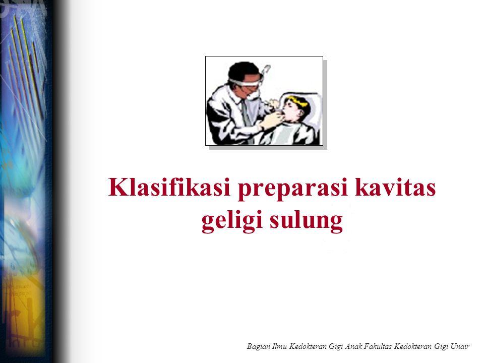 Klasifikasi preparasi kavitas geligi sulung Bagian Ilmu Kedokteran Gigi Anak Fakultas Kedokteran Gigi Unair