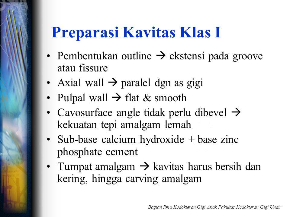 Preparasi Kavitas Klas I Pembentukan outline  ekstensi pada groove atau fissure Axial wall  paralel dgn as gigi Pulpal wall  flat & smooth Cavosurf