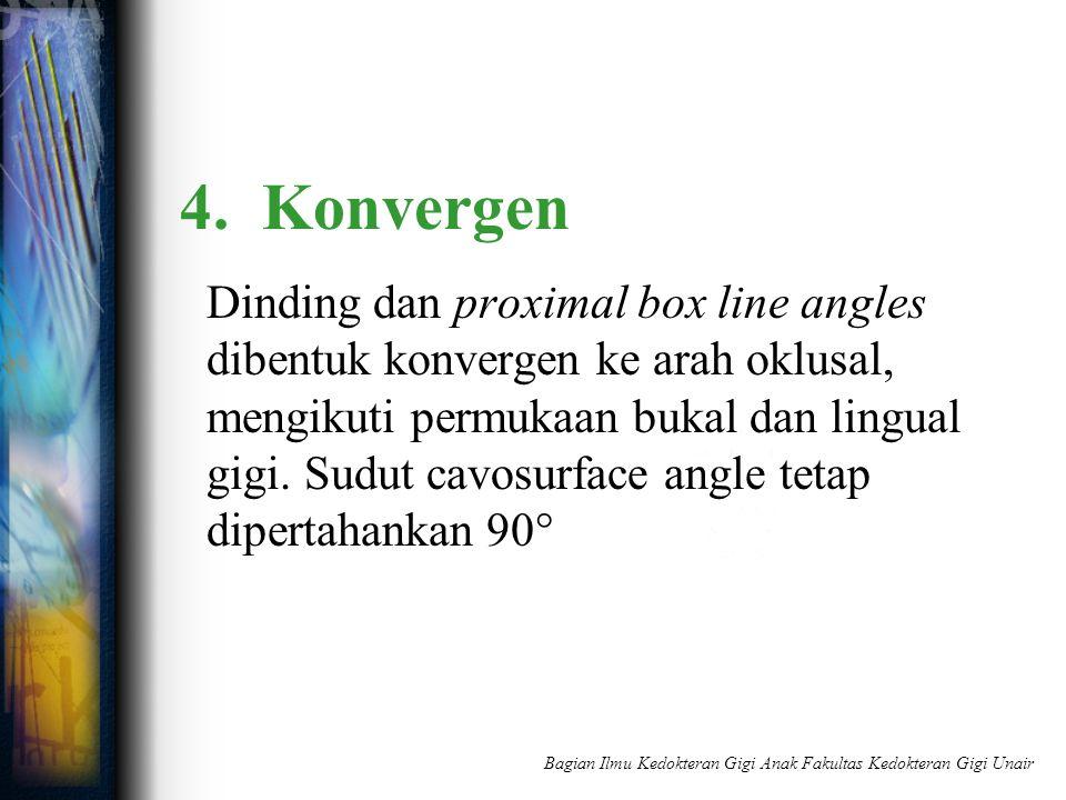 4. Konvergen Dinding dan proximal box line angles dibentuk konvergen ke arah oklusal, mengikuti permukaan bukal dan lingual gigi. Sudut cavosurface an