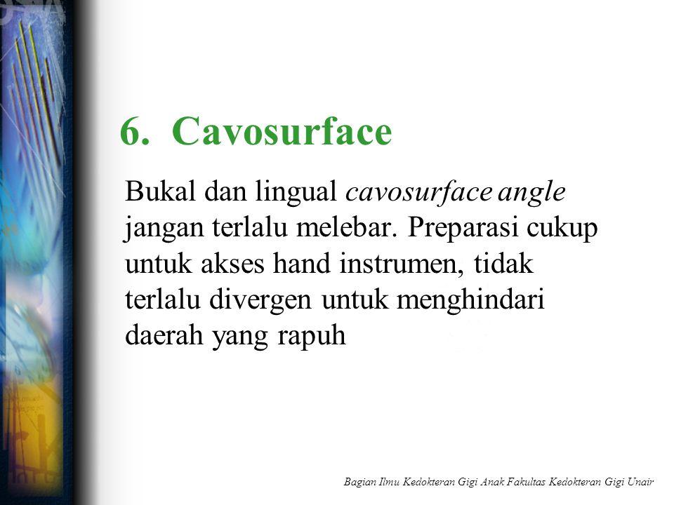 6. Cavosurface Bukal dan lingual cavosurface angle jangan terlalu melebar. Preparasi cukup untuk akses hand instrumen, tidak terlalu divergen untuk me