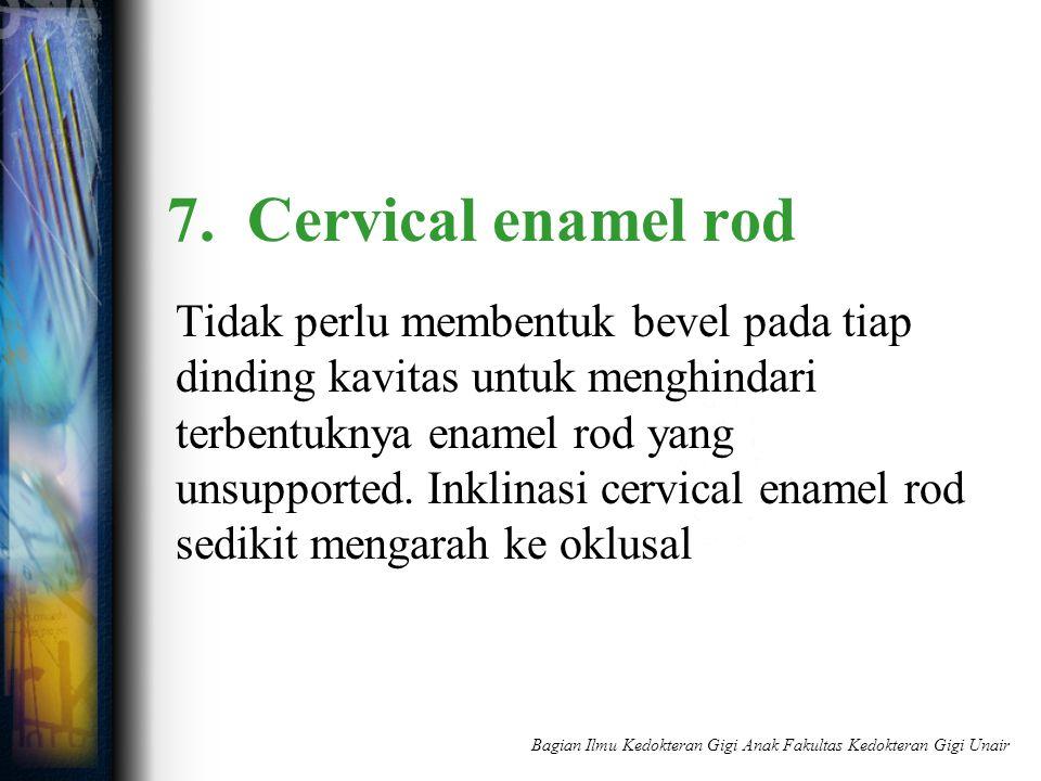 7. Cervical enamel rod Tidak perlu membentuk bevel pada tiap dinding kavitas untuk menghindari terbentuknya enamel rod yang unsupported. Inklinasi cer