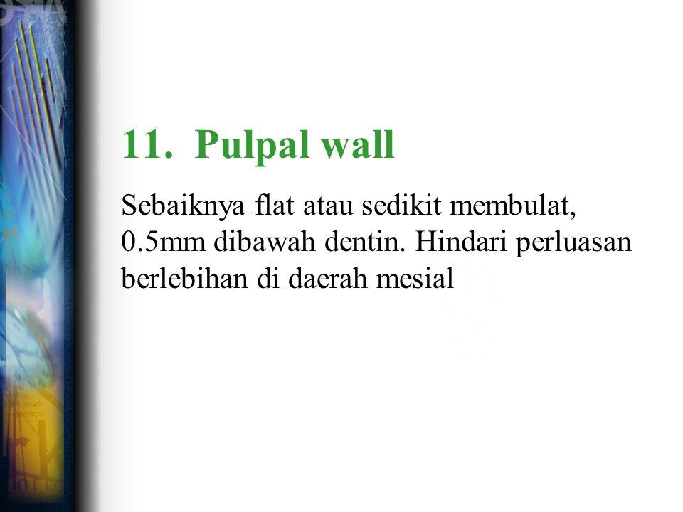 11. Pulpal wall Sebaiknya flat atau sedikit membulat, 0.5mm dibawah dentin. Hindari perluasan berlebihan di daerah mesial