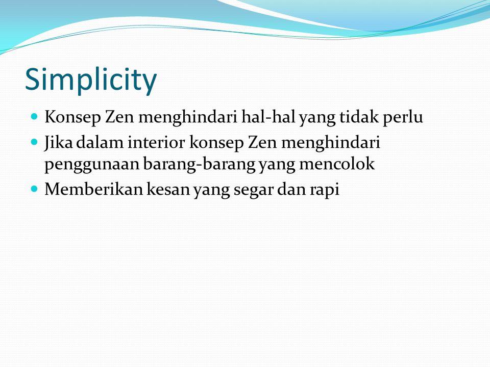 Simplicity Konsep Zen menghindari hal-hal yang tidak perlu Jika dalam interior konsep Zen menghindari penggunaan barang-barang yang mencolok Memberika