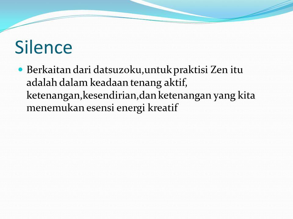 Silence Berkaitan dari datsuzoku,untuk praktisi Zen itu adalah dalam keadaan tenang aktif, ketenangan,kesendirian,dan ketenangan yang kita menemukan e