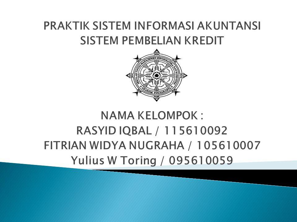 PRAKTIK SISTEM INFORMASI AKUNTANSI SISTEM PEMBELIAN KREDIT NAMA KELOMPOK : RASYID IQBAL / 115610092 FITRIAN WIDYA NUGRAHA / 105610007 Yulius W Toring