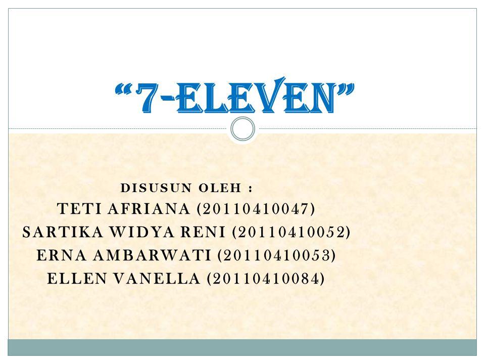"""DISUSUN OLEH : TETI AFRIANA (20110410047) SARTIKA WIDYA RENI (20110410052) ERNA AMBARWATI (20110410053) ELLEN VANELLA (20110410084) """"7-Eleven"""""""