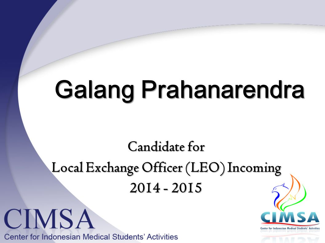 Candidate for Local Exchange Officer (LEO) Incoming 2014 - 2015 Galang Prahanarendra Galang Prahanarendra