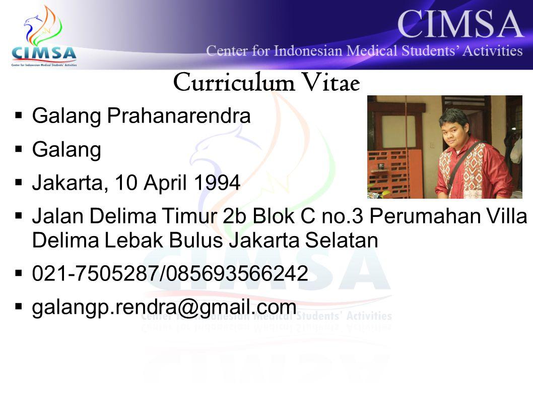 Curriculum Vitae  Galang Prahanarendra  Galang  Jakarta, 10 April 1994  Jalan Delima Timur 2b Blok C no.3 Perumahan Villa Delima Lebak Bulus Jakar
