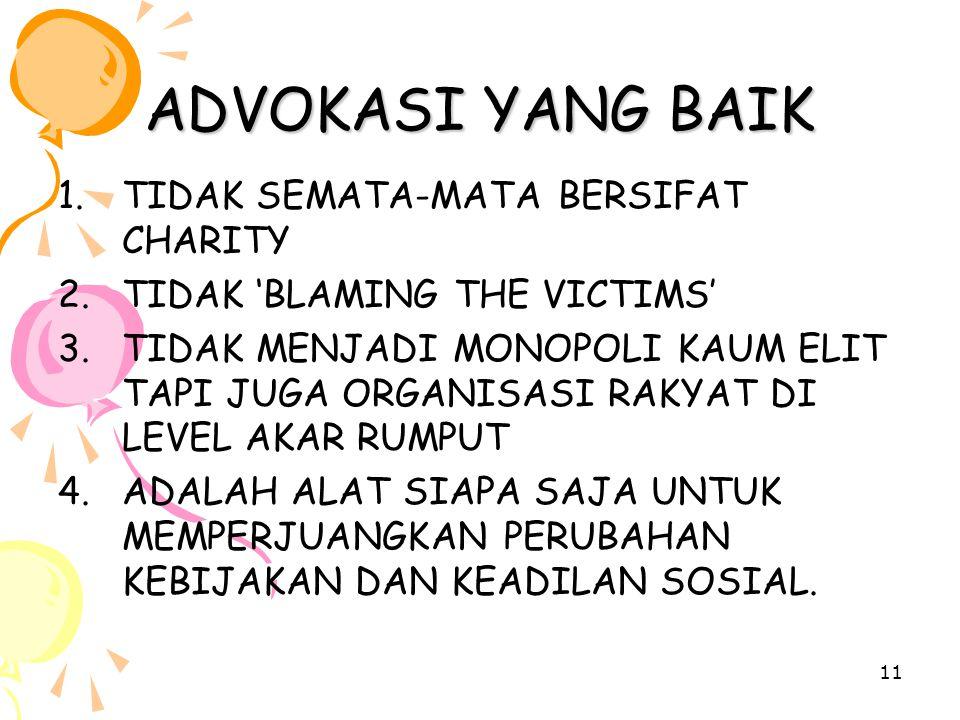 11 ADVOKASI YANG BAIK 1.TIDAK SEMATA-MATA BERSIFAT CHARITY 2.TIDAK 'BLAMING THE VICTIMS' 3.TIDAK MENJADI MONOPOLI KAUM ELIT TAPI JUGA ORGANISASI RAKYA