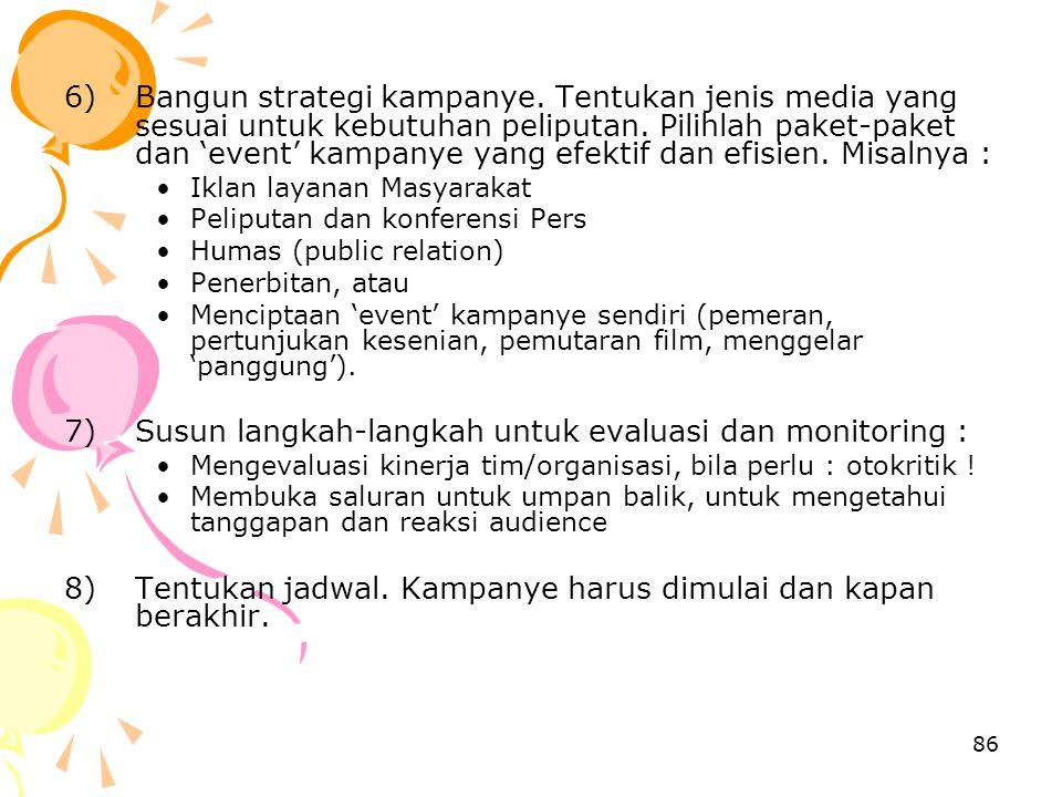 86 6)Bangun strategi kampanye. Tentukan jenis media yang sesuai untuk kebutuhan peliputan. Pilihlah paket-paket dan 'event' kampanye yang efektif dan