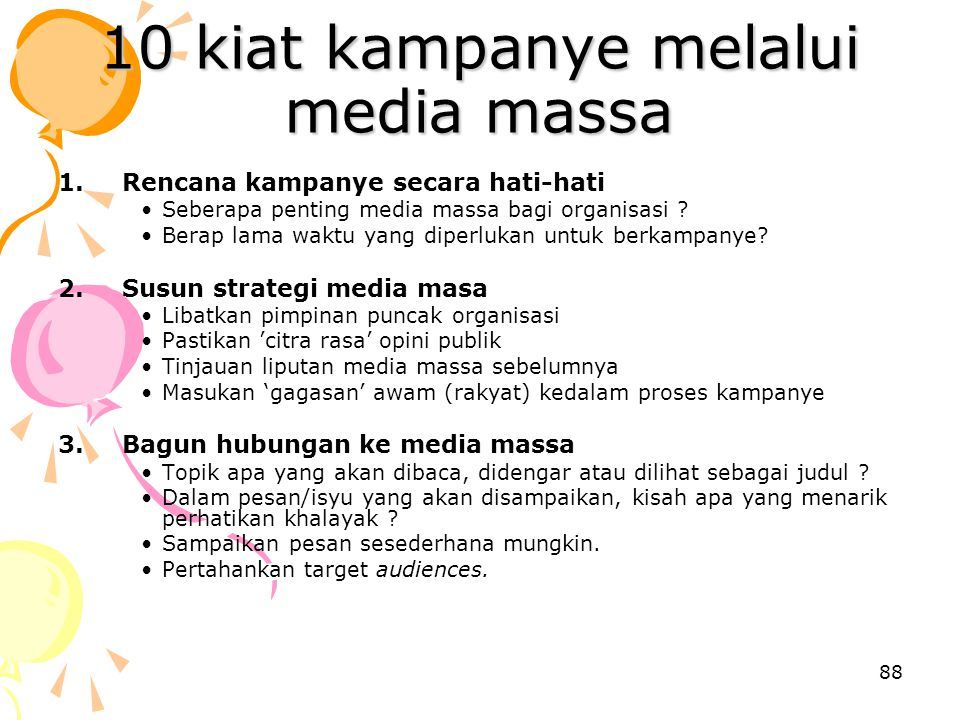 88 10 kiat kampanye melalui media massa 1.Rencana kampanye secara hati-hati Seberapa penting media massa bagi organisasi ? Berap lama waktu yang diper