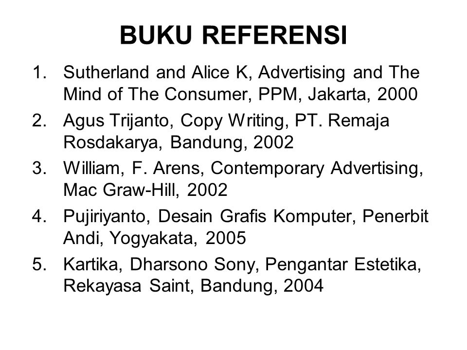 BUKU REFERENSI 1.Sutherland and Alice K, Advertising and The Mind of The Consumer, PPM, Jakarta, 2000 2.Agus Trijanto, Copy Writing, PT. Remaja Rosdak