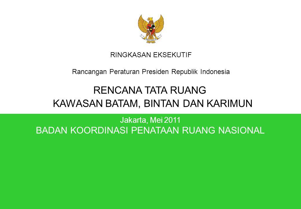 Jakarta, Mei 2011 BADAN KOORDINASI PENATAAN RUANG NASIONAL Jakarta, Mei 2011 BADAN KOORDINASI PENATAAN RUANG NASIONAL RINGKASAN EKSEKUTIF Rancangan Peraturan Presiden Republik Indonesia RENCANA TATA RUANG KAWASAN BATAM, BINTAN DAN KARIMUN