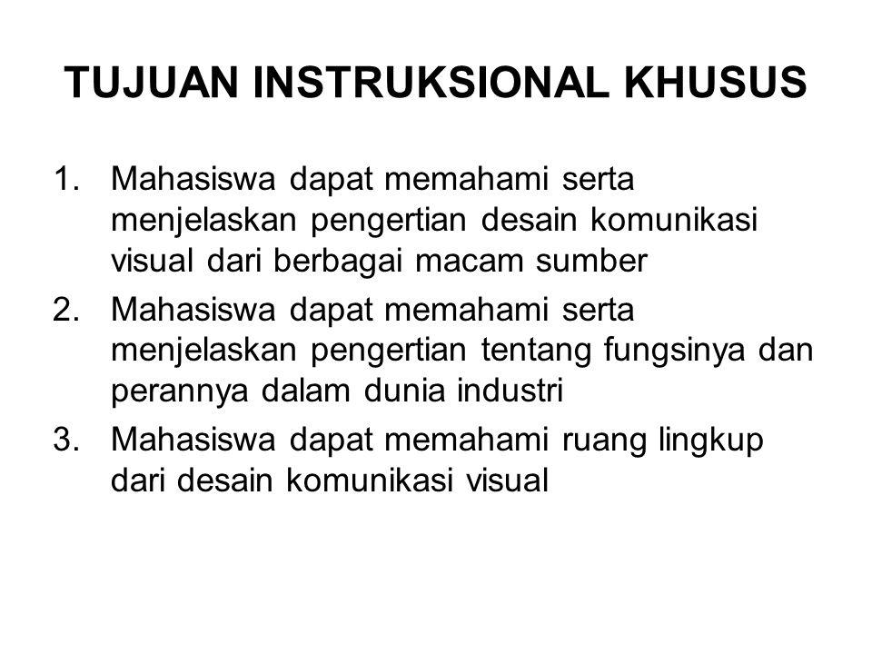TUJUAN INSTRUKSIONAL KHUSUS 1.Mahasiswa dapat memahami serta menjelaskan pengertian desain komunikasi visual dari berbagai macam sumber 2.Mahasiswa da