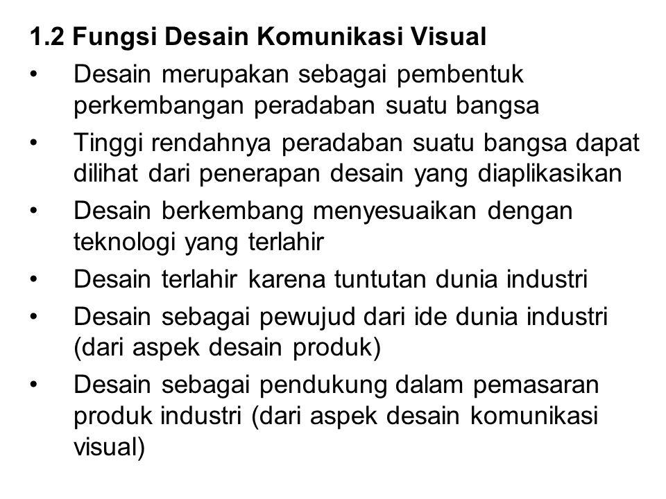 1.2 Fungsi Desain Komunikasi Visual Desain merupakan sebagai pembentuk perkembangan peradaban suatu bangsa Tinggi rendahnya peradaban suatu bangsa dap