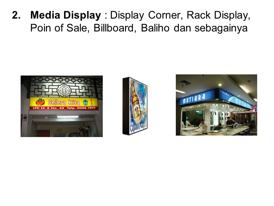2.Media Display : Display Corner, Rack Display, Poin of Sale, Billboard, Baliho dan sebagainya