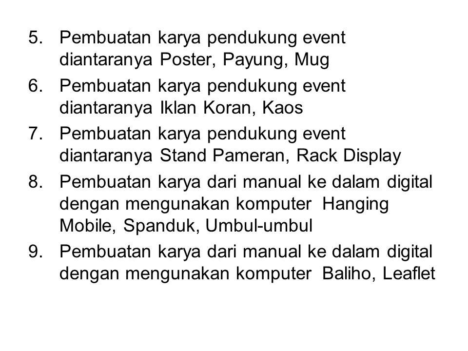5.Pembuatan karya pendukung event diantaranya Poster, Payung, Mug 6.Pembuatan karya pendukung event diantaranya Iklan Koran, Kaos 7.Pembuatan karya pe