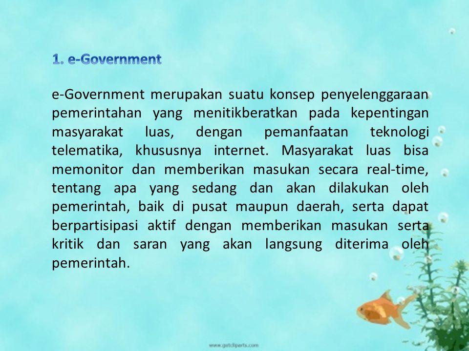 e-Government merupakan suatu konsep penyelenggaraan pemerintahan yang menitikberatkan pada kepentingan masyarakat luas, dengan pemanfaatan teknologi telematika, khususnya internet.