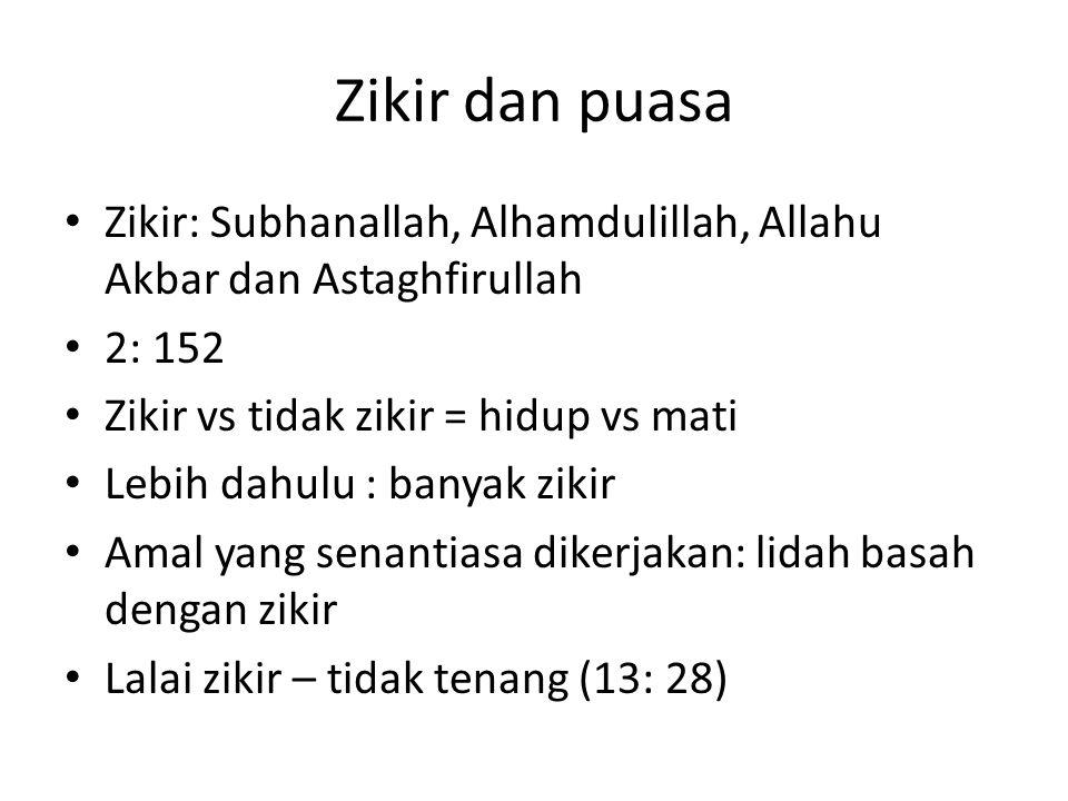 Zikir dan puasa Zikir: Subhanallah, Alhamdulillah, Allahu Akbar dan Astaghfirullah 2: 152 Zikir vs tidak zikir = hidup vs mati Lebih dahulu : banyak z
