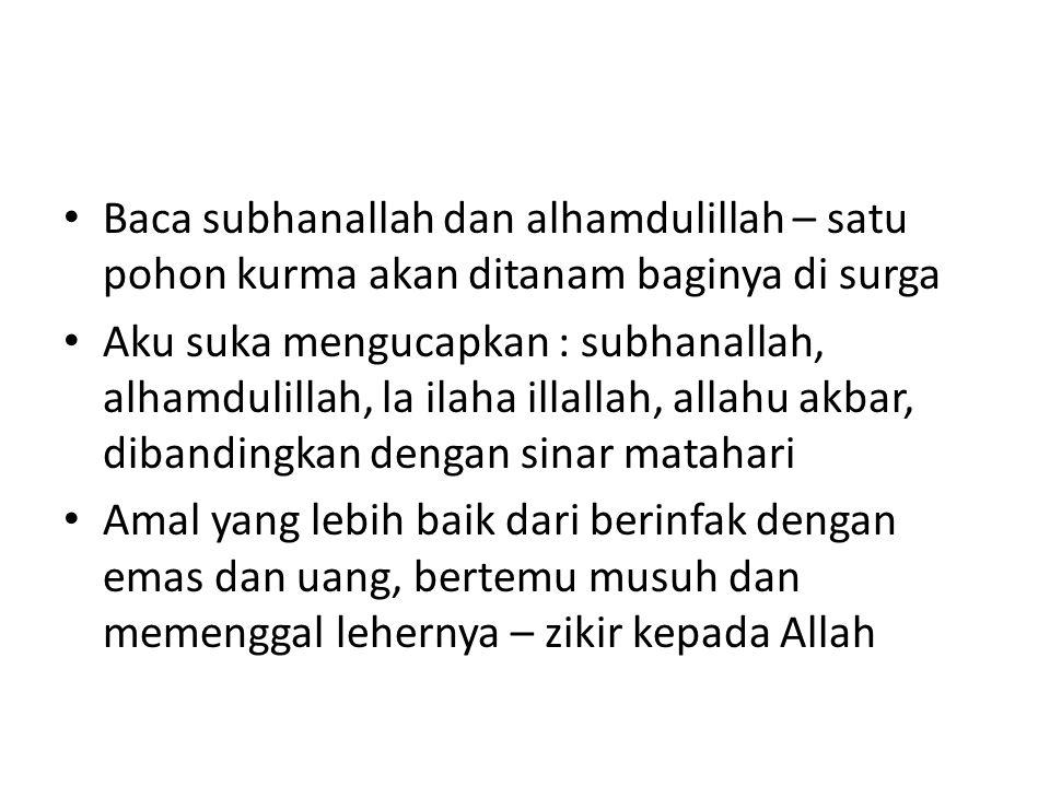 Baca subhanallah dan alhamdulillah – satu pohon kurma akan ditanam baginya di surga Aku suka mengucapkan : subhanallah, alhamdulillah, la ilaha illall