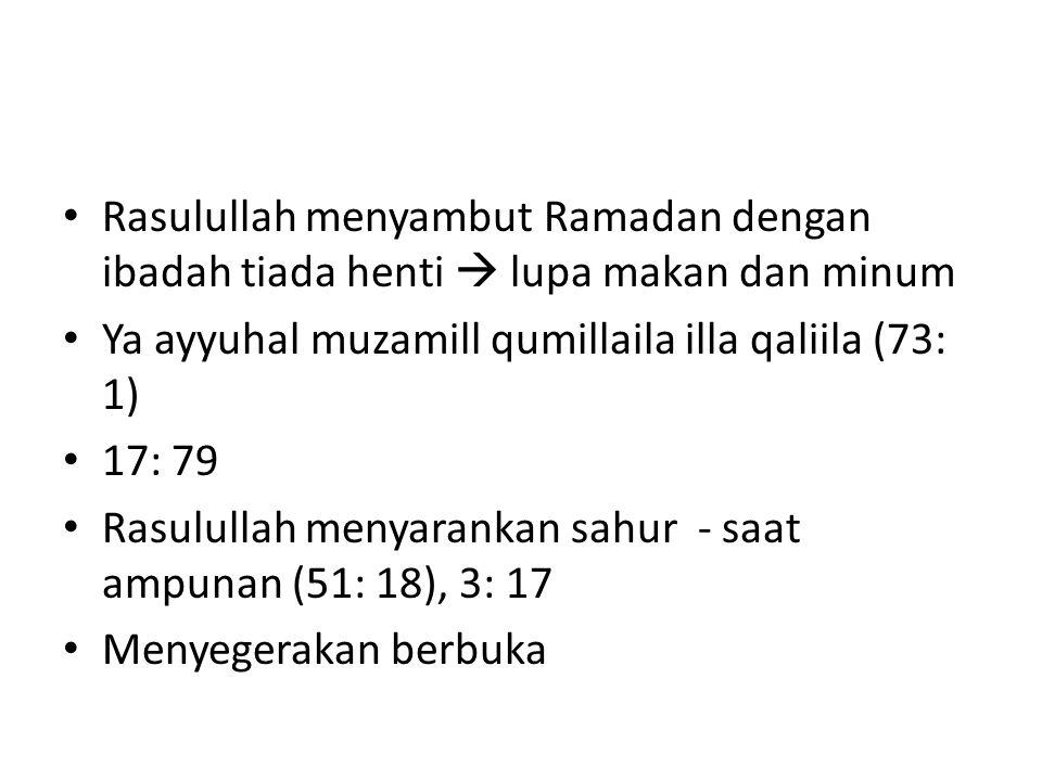 Rasulullah menyambut Ramadan dengan ibadah tiada henti  lupa makan dan minum Ya ayyuhal muzamill qumillaila illa qaliila (73: 1) 17: 79 Rasulullah me