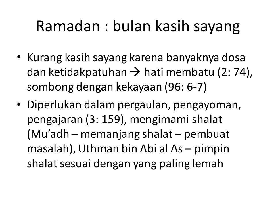 Ramadan : bulan kasih sayang Kurang kasih sayang karena banyaknya dosa dan ketidakpatuhan  hati membatu (2: 74), sombong dengan kekayaan (96: 6-7) Di