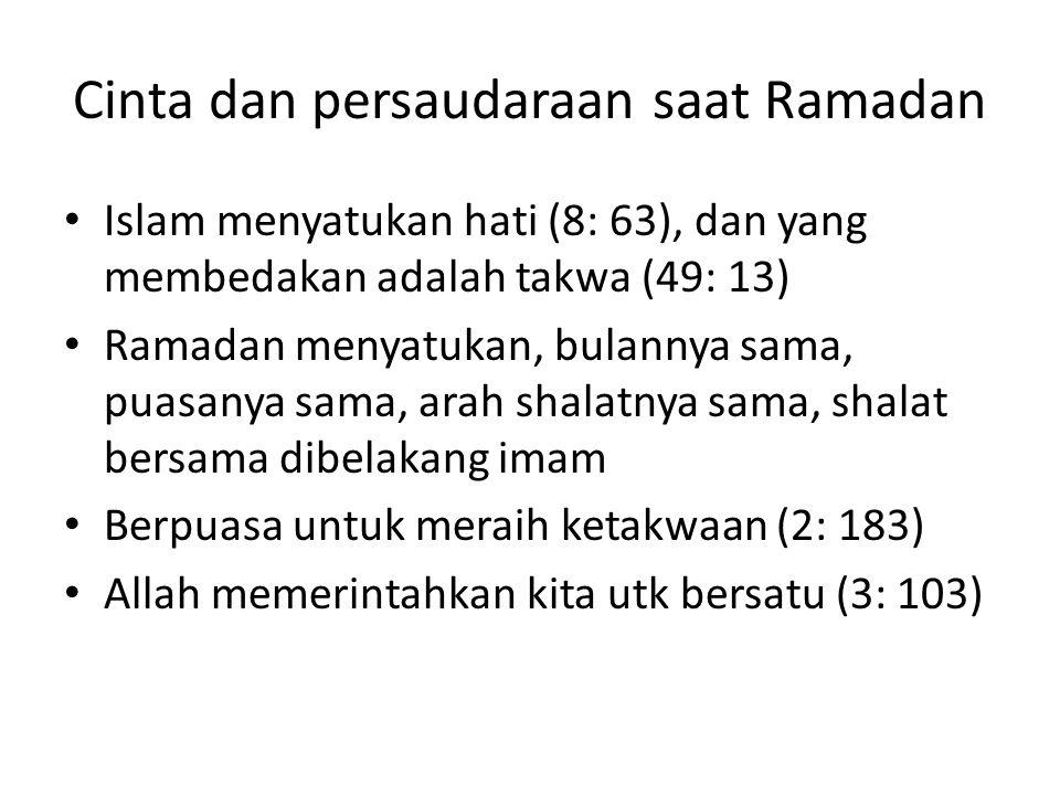 Cinta dan persaudaraan saat Ramadan Islam menyatukan hati (8: 63), dan yang membedakan adalah takwa (49: 13) Ramadan menyatukan, bulannya sama, puasan