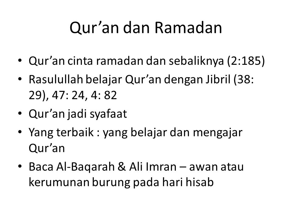 Qur'an dan Ramadan Qur'an cinta ramadan dan sebaliknya (2:185) Rasulullah belajar Qur'an dengan Jibril (38: 29), 47: 24, 4: 82 Qur'an jadi syafaat Yan
