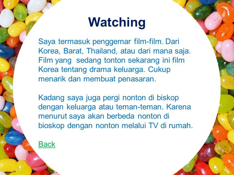 Watching Saya termasuk penggemar film-film. Dari Korea, Barat, Thailand, atau dari mana saja. Film yang sedang tonton sekarang ini film Korea tentang