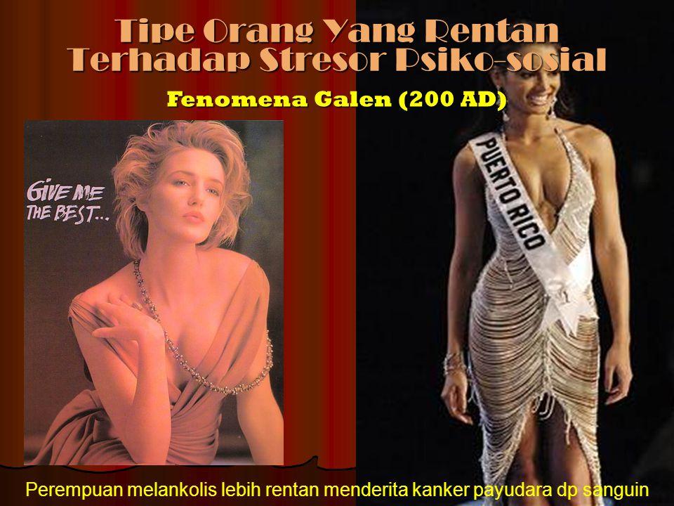 Tipe Orang Yang Rentan Terhadap Stresor Psiko-sosial Fenomena Galen (200 AD) Perempuan melankolis lebih rentan menderita kanker payudara dp sanguin