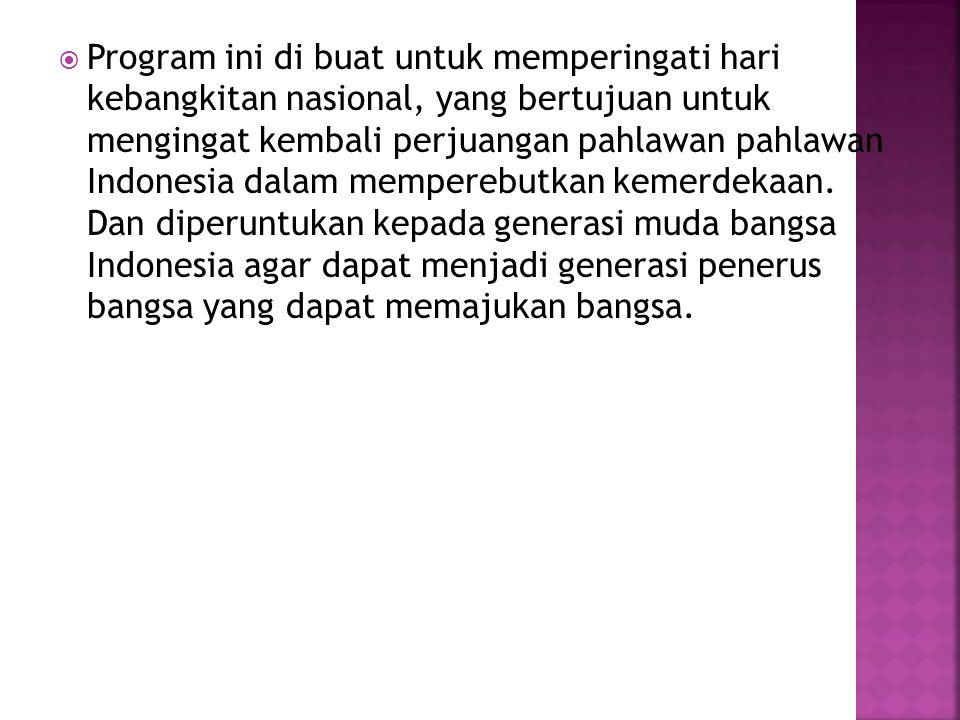  Format acara : Entertainment Music  Tipe produksi : Live  Durasi : 60 menit  Lokasi : In door (Gedung JCC)  Main Konten : Mengajak audience mengingat kembali sejarah perjuangan bangsa Indonesia dalam memperebutkan kemerdekaan, dan memberikan motivasi kepada generasi muda Indonesia.