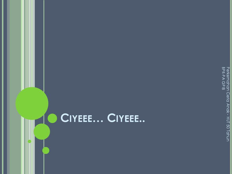 C IYEEE … C IYEEE.. Perkemahan Ceria Anak - HUT 50 Tahun BPK-PA GPIB