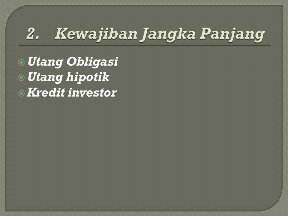  Utang Obligasi  Utang hipotik  Kredit investor